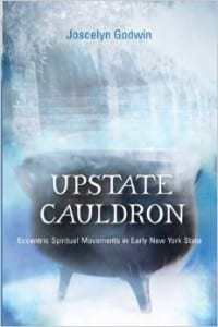 Upstate Cauldron - Eccentric Spiritual Movements in Early New York