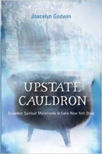 Upstate Cauldron - Eccentric Spiritual Movements in Early New York