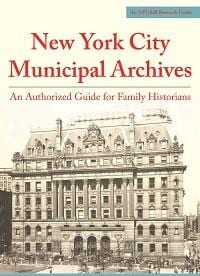 New York City Municipal Archives: An Authorized Guide for Family Historians
