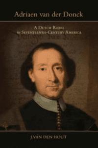 Adriaen van der Donck, A Dutch Rebel in Seventeeth-Century America