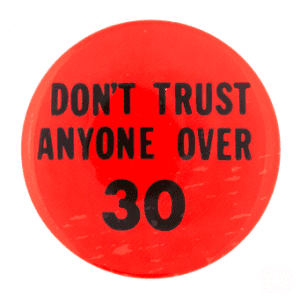 dont trust anyone over 30