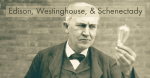 edison westinghouse and schenectady